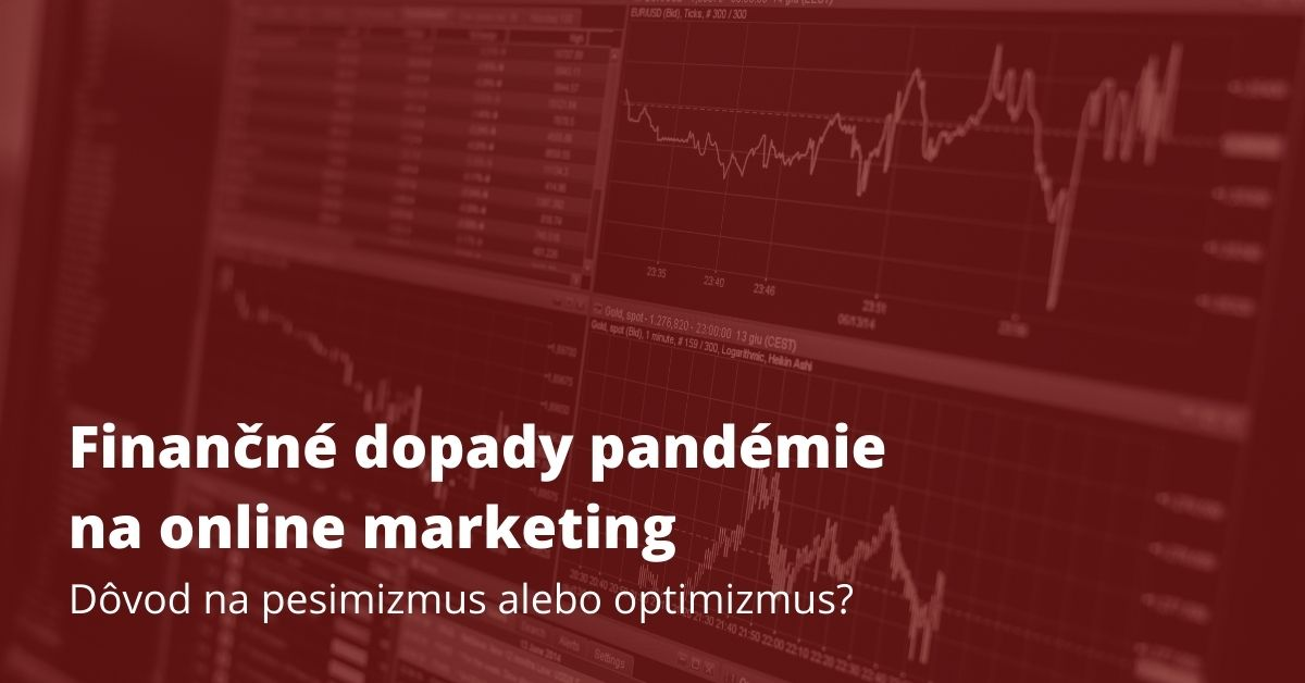Finančné dopady pandémie na online marketing. Dôvod na pesimizmus alebo optimizmus?